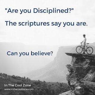The scriptures say you have discipline.