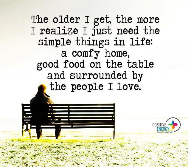 Getting Older Quotes The older I get, The more i Realize i just need the simple things  Getting Older Quotes