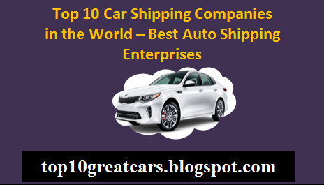 Top 10 Car Shipping Companies in the World - Best Car