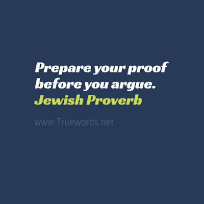 Prepare your proof before you argue