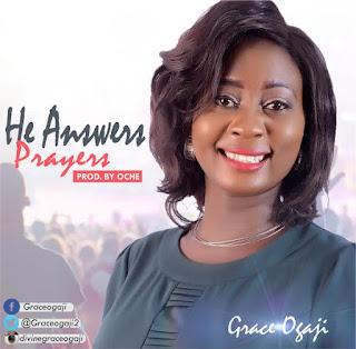 Music: Grace Ogaji – He Answers Prayers (Prod By Oche)   @GraceOgaji2