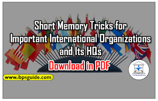 Short Memory Tricks on Important International Organizations and Its HQs: Useful for BOB PO / NIACL Assistant / SBI PO Mains 2017 – Download in PDF
