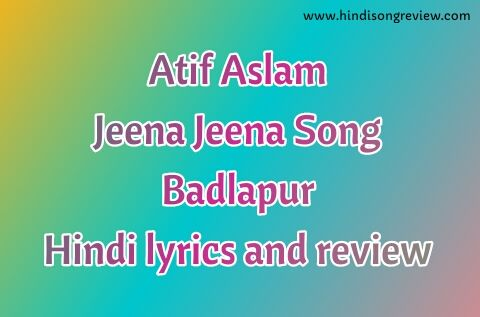 atif-aslam-jeena-jeena-lyrics-in-hindi-badlapur