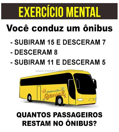 Você conduz um ônibus. Subiram 15 e desceram 7. Desceram 8. Subiram 11 e desceram 5.