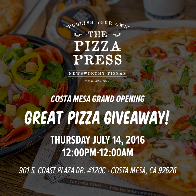JOIN THE GREAT PIZZA GIVEAWAY AT PIZZA PRESS THURSDAY JULY 14! - COSTA MESA