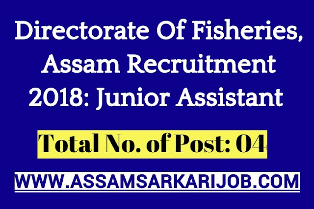 Directorate Of Fisheries, Assam Recruitment 2018: Junior Assistant [4 Posts]