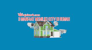 3 Manfaat Memiliki CCTV di Rumah