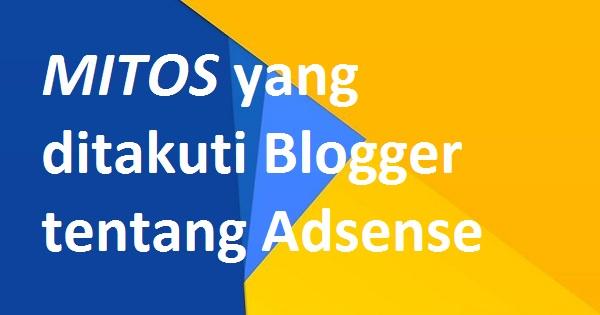 Mitos Yang Ditakuti Blogger Tentang Adsense