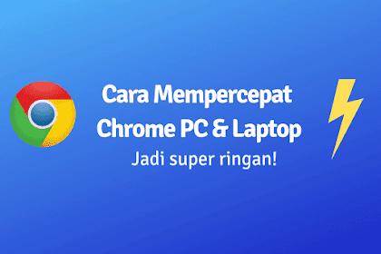 20 Cara Mempercepat Google Chrome di Laptop dan PC 2019