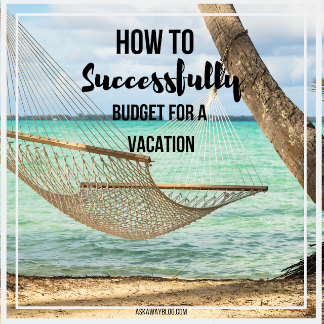 How To SUCCESSFULLY Budget for A Vacation