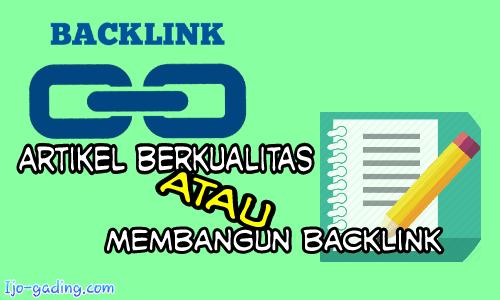 membuat Artikel Berkualitas Atau Membangun Backlink Membuat Artikel Berkualitas Atau Membangun Backlink ?