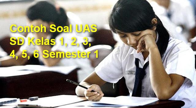 Contoh Soal Uas Sd Kelas 1 2 3 4 5 6 Semester 1 Tahun