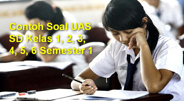 Soal Uas Sd Kelas 6 Bahasa Indonesia Semester 1 Contoh Soal Uas Sd Mi Kelas Mata Pelajaran