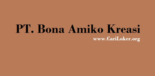 Info CariLoker.org Terbaru Cibitung Cikarang Barat PT. Bona Amiko Kreasi Bulan Oktober 2017