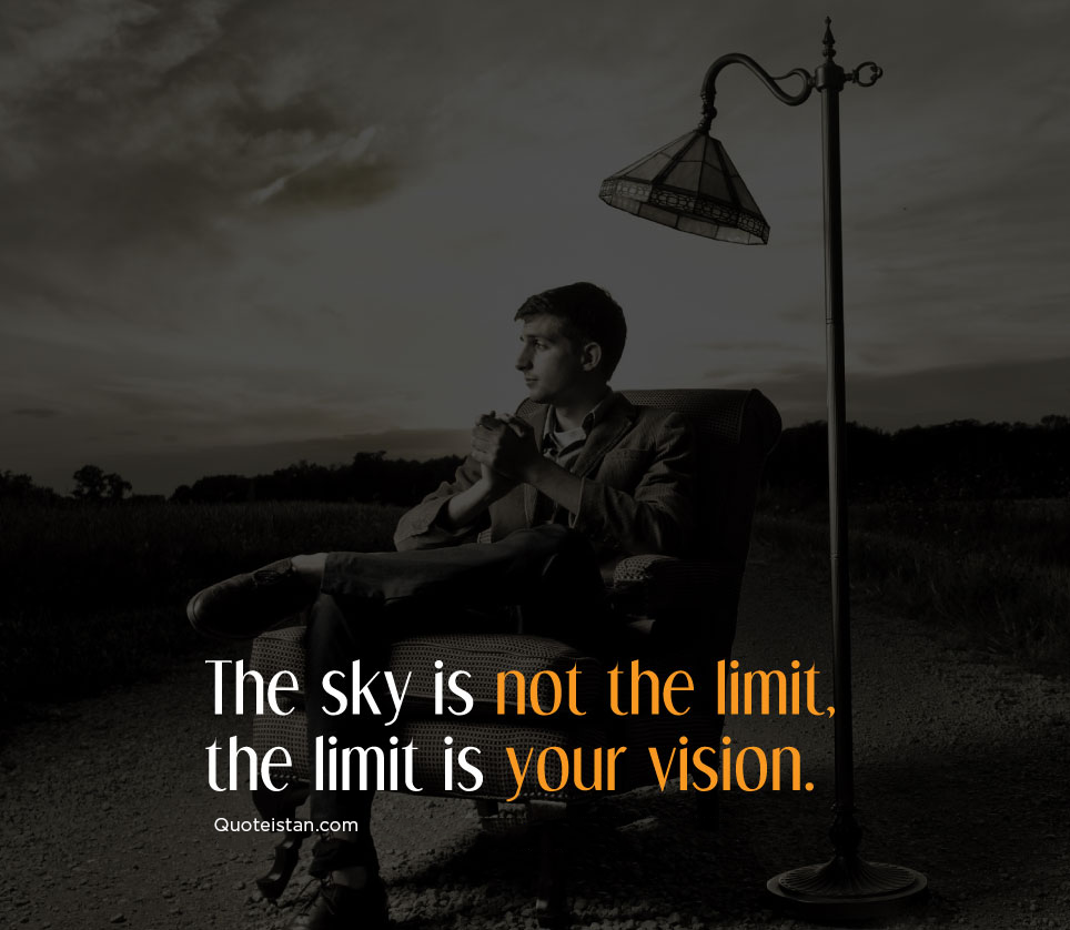 The sky is not the limit, the limit is your vision. #quoteoftheday