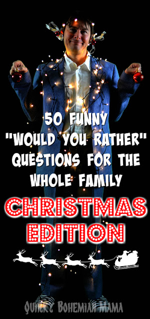 "Funny Christmas Game: 50 Funny ""Would You Rather"" Questions for the Whole Family {kid friendly, family night game}  funny would you rather questions for kids, christmas would you rather game, Would You Rather Questions for the Holidays   would you rather questions funny clean would you rather questions hard would you rather questions for couples Searches related to funny would you rather questions for kids would you rather questions for middle school hilarious would you rather questions funny would you rather questions for middle schoolers would you rather questions for kids list would you rather for kids online would you rather game for kids online family night games family game night ideas adults family games at home game night party ideas family party games Bohemian blog Bohemian mom blog Bohemian mama blog bohemian mama blog Hippie mom blog Offbeat mom blog offbeat home offbeat living Offbeat mama bohemian parenting blogs like Offbeat mama"