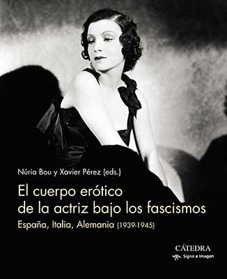 El cuerpo erótico de la actriz bajo los fascismos, libro de Ediciones Catedra