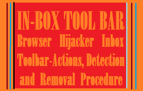 http://www.wikigreen.in/2014/09/browser-hijacker-inbox-toolbar-actions.html