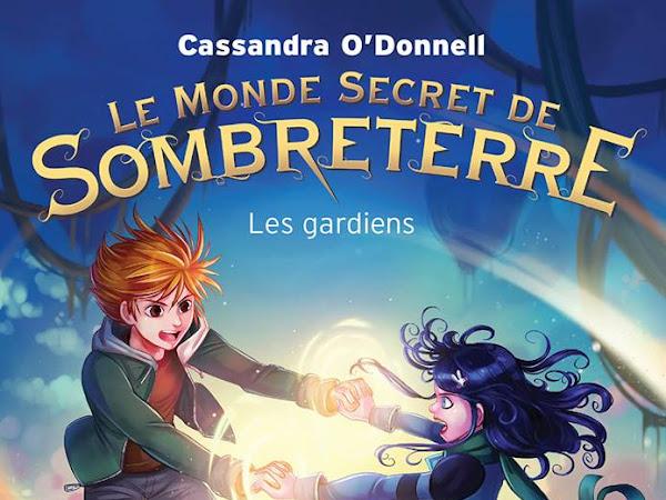 Le monde secret de Sombreterre, tome 2 : Les gardiens - Cassandra O'Donnell