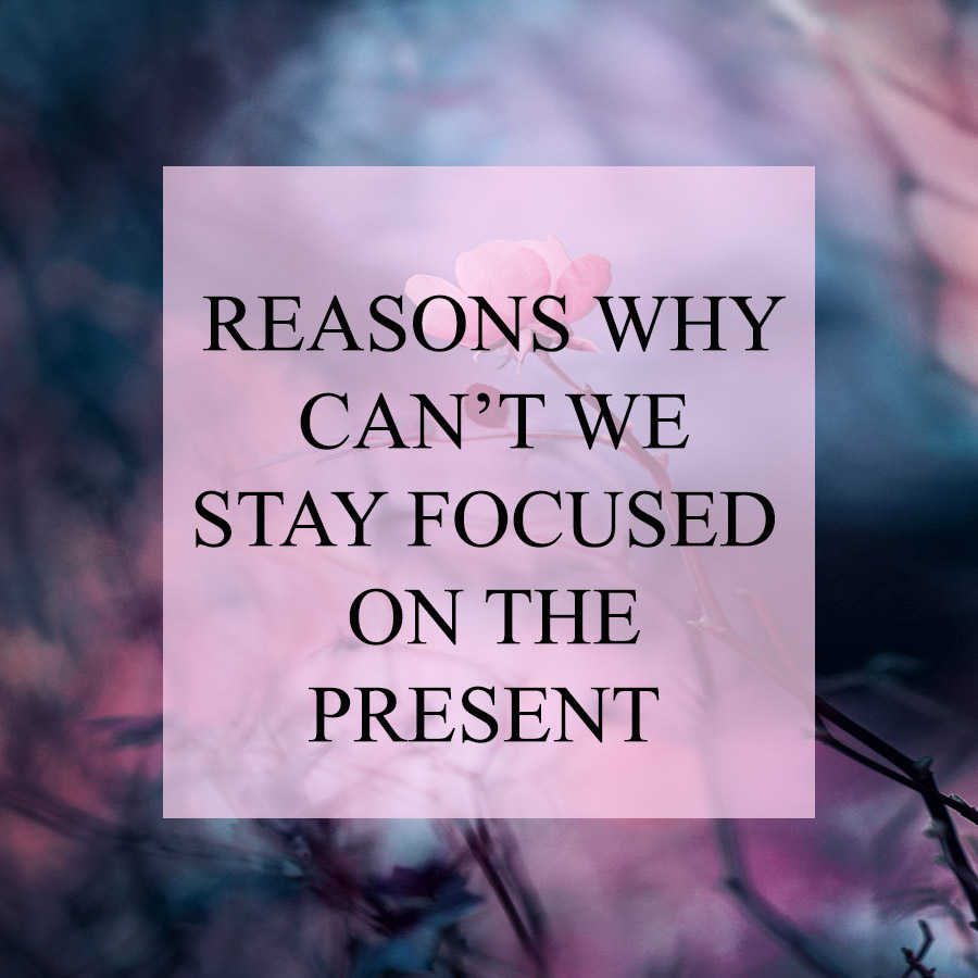 Ever wondered why whenever we are in a present we tend to go through all kind of thoughts except focusing on what's happening? Read here to answer this question
