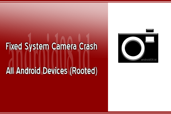 Memperbaiki Kamera Android Error (Root)