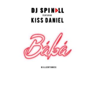 DOWNLOAD MUSIC: DJ SPINALL – BABA FT KISS DANIEL