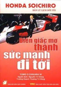 Honda Soichiro - Biến Giấc Mơ Thành Sức Mạnh Đi Tới - Yume O Chikara Ni
