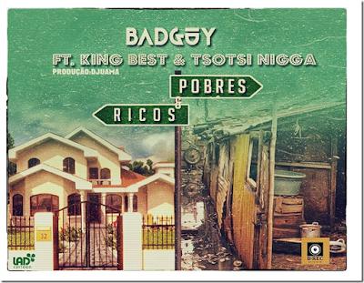 Badguy ft King Best & Tsotsi Niggaz - Ricos e pobres (Rap) (2k17) || DOWNLOAD
