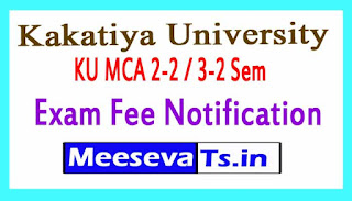 Kakatiya University KU MCA 2-2 / 3-2 Sem Exam Fee Notification  2017
