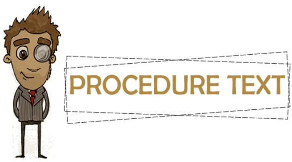 Pengertian Teks Prosedur, Tujuan, Ciri, Struktur, Kaidah Kebahasaan, Macam dan Contoh Teks Prosedur Terlengkap