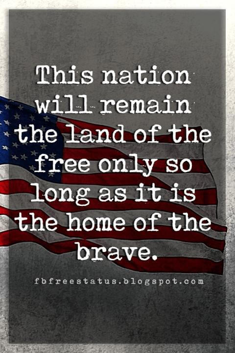 Inspirational 4th Of July Quotes, This nation will remain the land of the free only so long as it is the home of the brave. -Elmer Davis