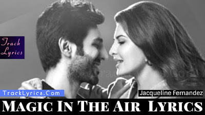 magic-in-the-air-song-lyrics-jacqueline-fernandez-kartik-aaryan