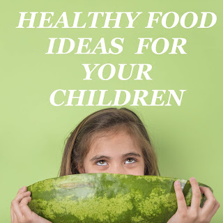 Healthy food ideas for your children