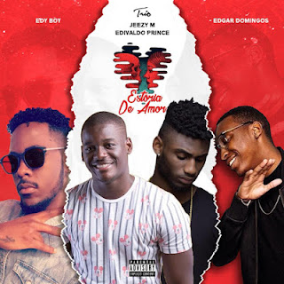 Edy Boy Feat. Jeezy M, Edivaldo Prince & Edgar Domingos - História de Amor
