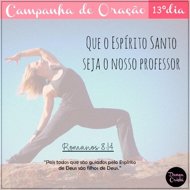 Campanha de Oração, 13º Dia, Que o Espírito Santo seja o nosso professor, Campanha para Ministério de Dança, Dança Cristã, Por Milene Oliveira.