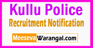 Kullu Police Recruitment Notification 2017 Last Date 21-07-2017