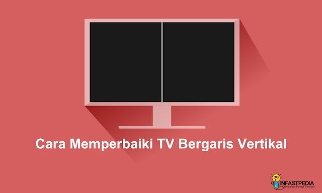 cara memperbaiki TV bergaris vertikal