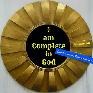 I am complete in God. (Colossians 2:10)
