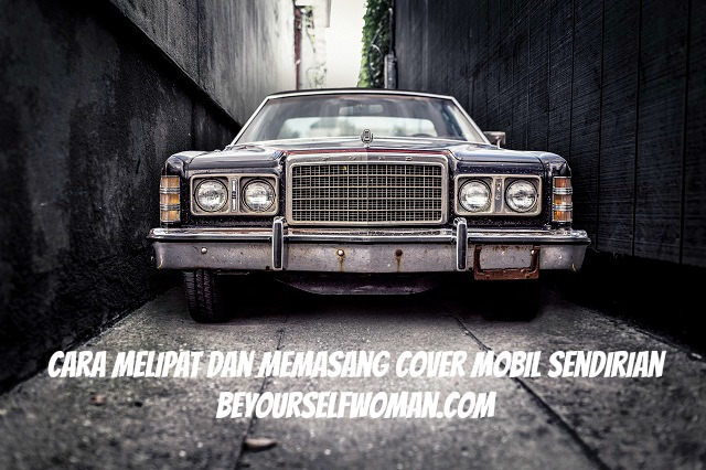 Cara Melipat dan Memasang Cover Mobil Sendirian Secepat Kilat