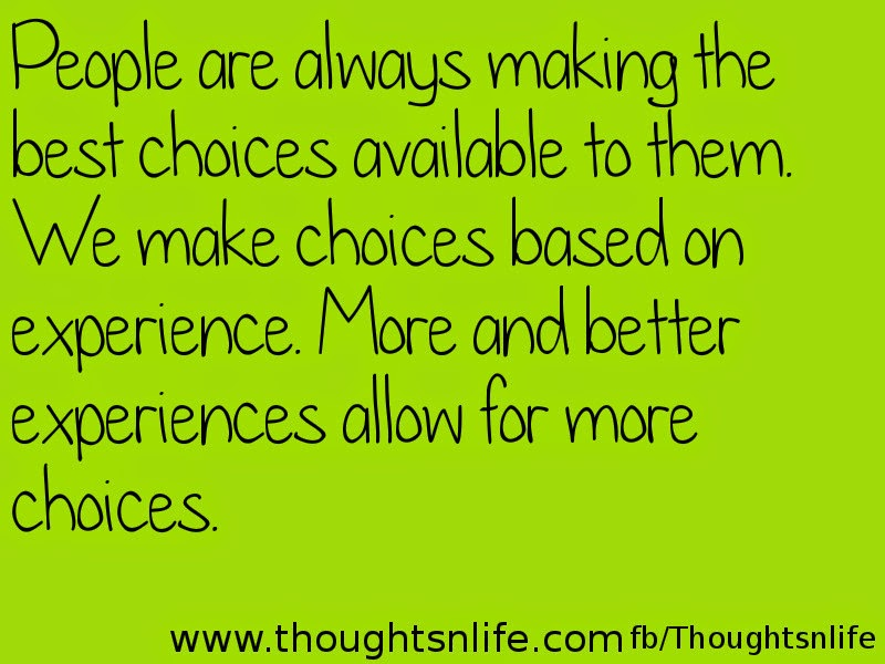 Thoughtsnlife: People are always making the best choices available to them.