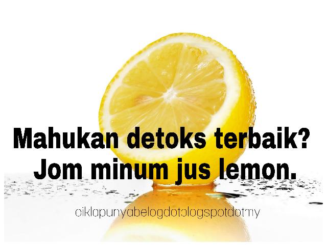Mahukan detoks terbaik? Jom minum jus lemon.