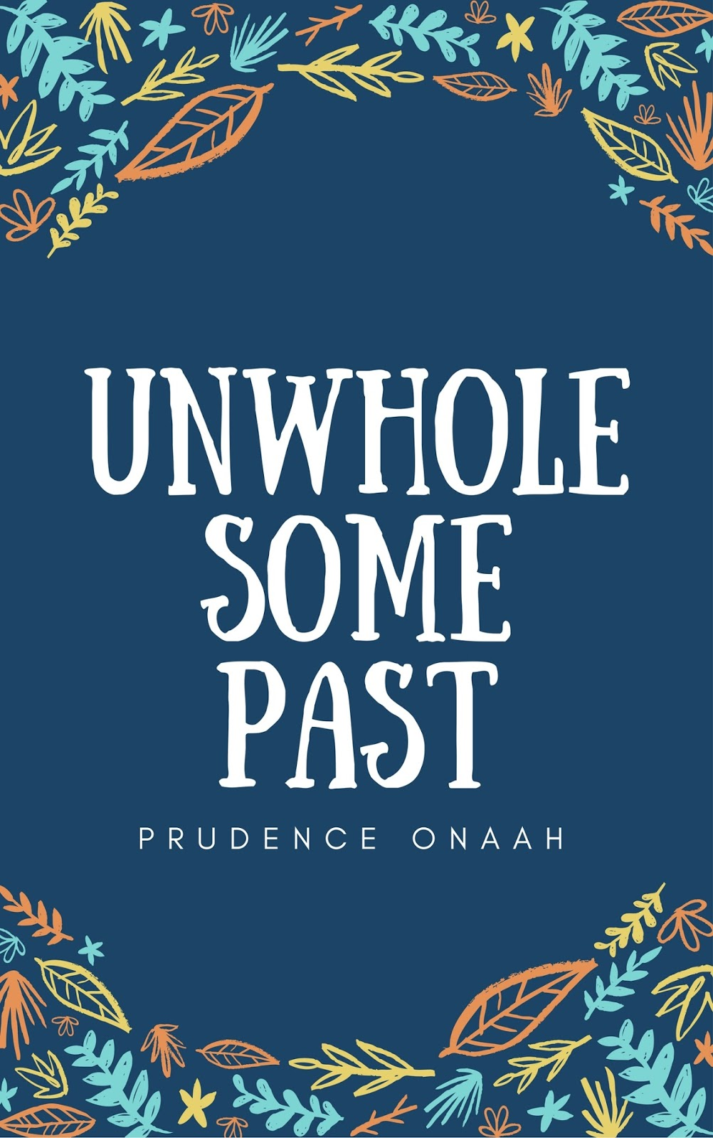 Unwholesome Past by Prudence Onaah