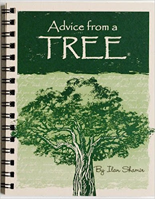 https://www.amazon.com/Advice-Tree-Minibook-Ilan-Shamir/dp/1930175019/ref=sr_1_4?ie=UTF8&qid=1526830870&sr=8-4&keywords=advice+from+a+tree&dpID=5151Z4LlbDL&preST=_SX258_BO1,204,203,200_QL70_&dpSrc=srch