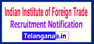 Indian Institute of Foreign Trade IIFT Recruitment Notification 2017 Last Date  06-06-2017