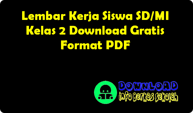Lembar Kerja Siswa SD/MI Kelas 2 Download Gratis Format PDF