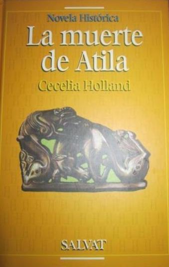 La Muerte De Atila – Cecilia Holand