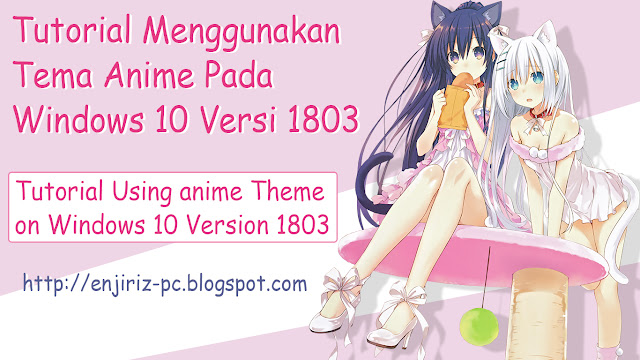 [Indonesia] Tutorial Menggunakan Tema Anime Windows 10 Versi 1803