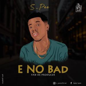 [Music]: S Pee – E NO BAD