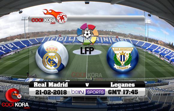 مشاهدة مباراة ليغانيس وريال مدريد اليوم 21-2-2018 في الدوري الأسباني