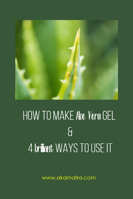 DIY Aloe Vera gel & 4 brilliant ways to use it!